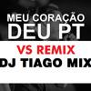 Tiago Mix - Meu Coração Deu Pt [ Vs Remix Dj Tiago Mix ]