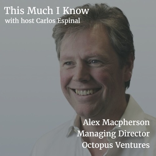 Alex Macpherson, Managing Director of Octopus Ventures, on backing exceptional founders