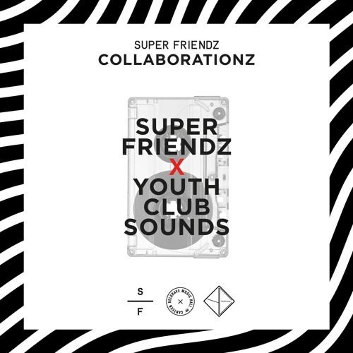 Super Friendz x Youth Club Sounds  x Collaborationz