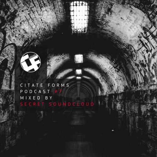 Citate Forms Podcast #7 – Mixed By Secret Soundcloud