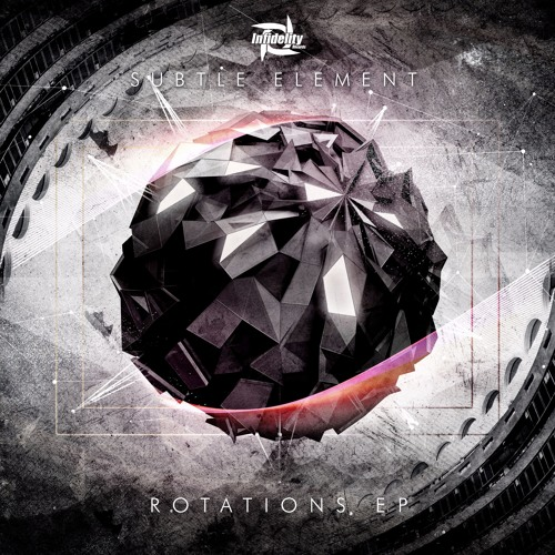 Subtle Element - Rotations EP // Infidelity Records [OUT NOW] DBINFDLTY9