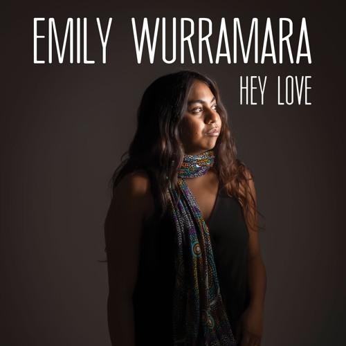 Emily Wurramara - Hey Love