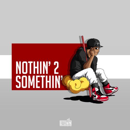 Nothin To Somethin (Get It)