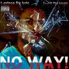 L-prince-NO WAY!(ft D Tha kingg)
