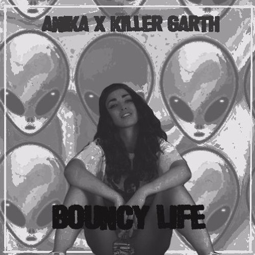Anika & Killer Garth - Bouncy Life (Original Mix)