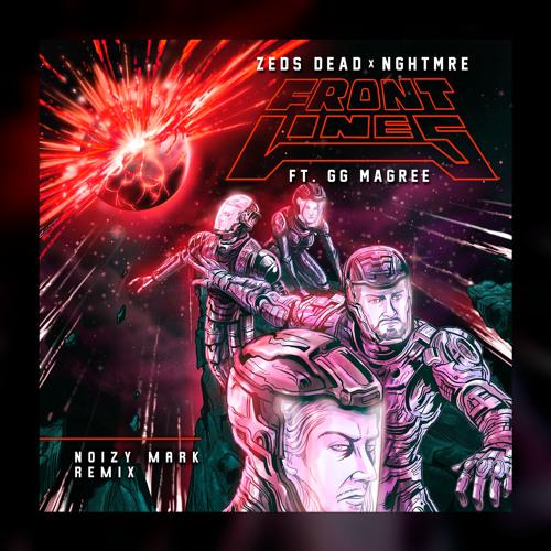 Zeds Dead & NGHTMRE - Frontlines (Noizy Mark Remix)