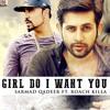 GIRL DO I WANT YOU - OFFICIAL VIDEO - SARMAD QADEER FT. ROACH KILLA