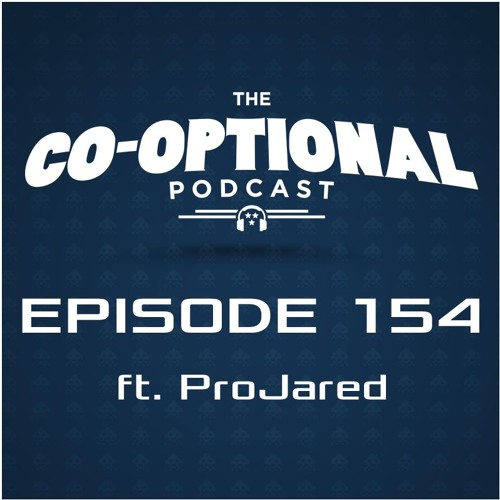 The Co-Optional Podcast Ep. 154 ft. ProJared [strong language] - January 19th, 2017
