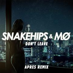 Snakehips & MØ - Don't Leave (Apres Remix)
