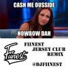 Cash Me Outside Howbow Dah (Fiinest Jersey Club Remix)