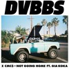 DVBBS & CMC$ Ft. Gia Koka - Not Going Home (Andrew Kappah Remix)