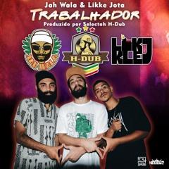 H - DUB Meets Jah Wala E Likke J -Trabalhador