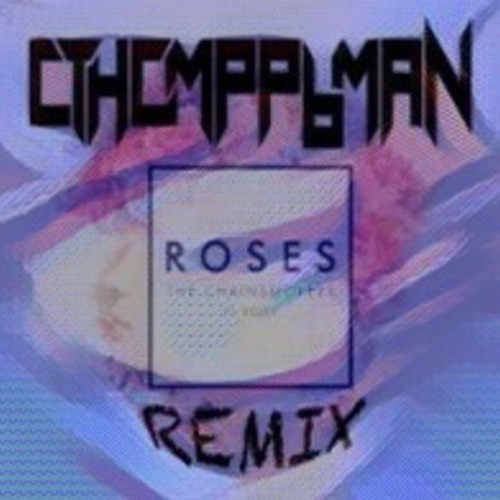 cthomppbman - The Chainsmokers - Roses Feat  Rozes