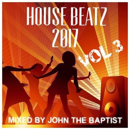 House Beatz 2017 Vol 3 Mixed By John The Baptist