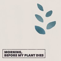 Thalab - Morning, Before My Plant Dies