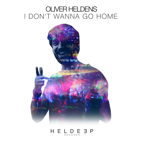 Oliver Heldens - I Don't Wanna Go Home [OUT NOW]