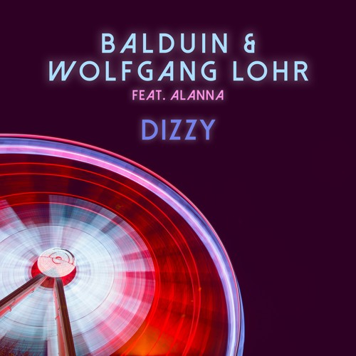 Balduin & Wolfgang Lohr feat. Alanna - Dizzy (Electro Swing EP) OUT NOW!!!