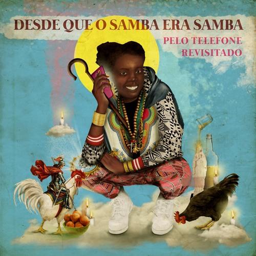 Desde que o samba era samba - Pelo Telefone Revisitado