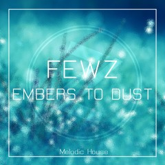 Embers To Dust (OUT NOW on Spotify & ITunes)