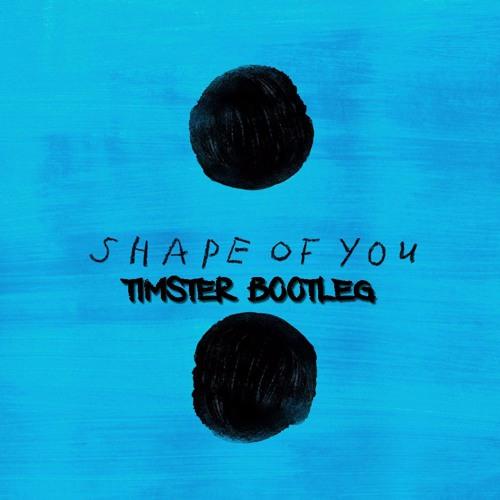 Ed Sheeran - Shape Of You (Timster Bootleg)