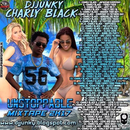 DJJUNKY - CHARLY BLACK (UNSTOPPABLE) MIXTAPE 2K17