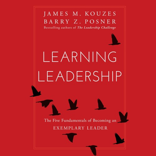 Learning Leadership by James A. Kouzes & Barry Z. Posner, Narrated by Kevin Stillwell