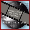 Planet Film Geek - Episode 22 (Fantastic Beasts and Where to Find Them)