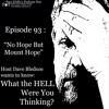 Episode 93:  No Hope But Mount Hope