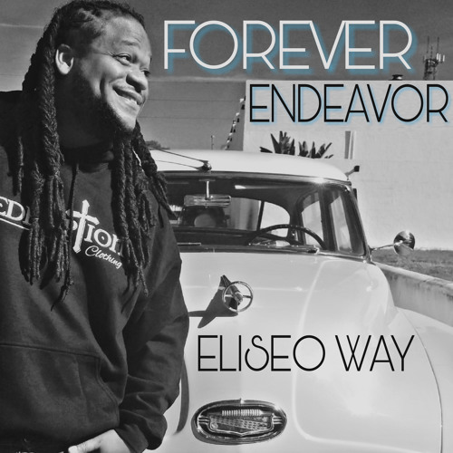 "Eliseo Way - ""Forever Endeavor"" (Buy on iTunes, Spotify, Google Play)"