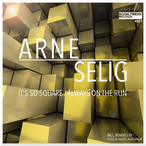 Arne Selig - It´s so Square / Always on the Run (Schaltwerk 021)