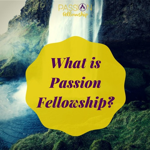 What is Passion Fellowship?