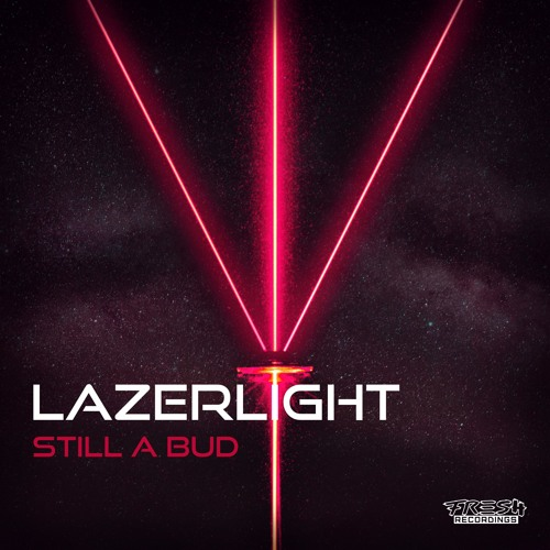 Still A Bud - Lazerlight [OUT NOW!] (FSH001)