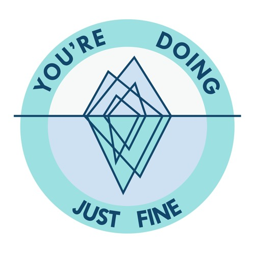 You're Doing Just Fine: Episode 1