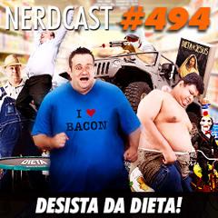 Nerdcast 494 - Desista da dieta! cut