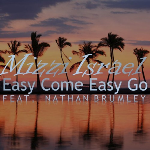Mizzi Israel - Easy Come Easy Go Ft. Nathan Brumley