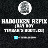 Hadouken Refix (Dat Boy Timbahs Bootleg) [Free Download]
