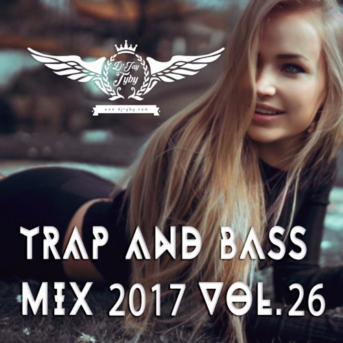 Trap and Bass Mix 2017 Vol.26