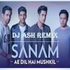 AE DIL HAI MUSKHKIL  HARD ROCK REMIX BY DJ ASH ( SANAM )
