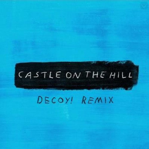 Ed Sheeran - Castle on the Hill (Decoy! Remix)