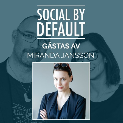 58. Att Låna En Persons Trovärdighet - Intervju Med Miranda Jansson Om Influencer Marketing