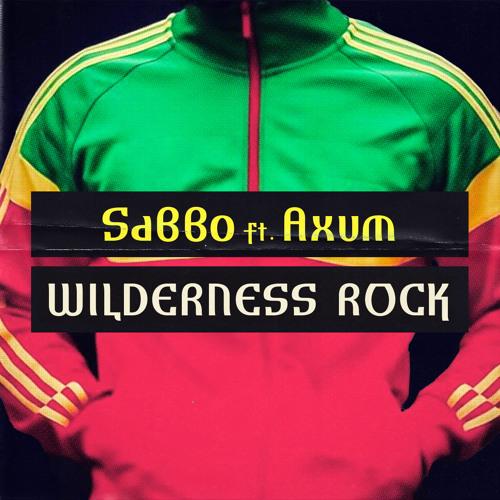 SaBBo Ft. Axum - Wilderness Rock