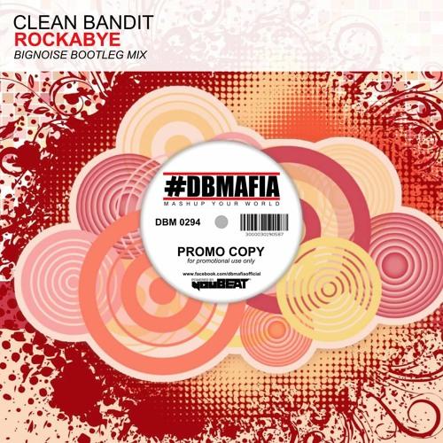 Clean Bandit - RockaBye (BigNoise Bootleg Mix)