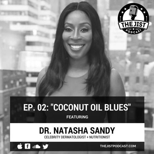 Episode 02 - Part II - Coconut Oil Blues (Featuring Dr. Natasha Sandy)