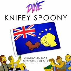 Dixie - Knifey Spoony (Australia Day Simpsons Remix) **FREE DOWNLOAD