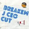Break em J CEO Cut