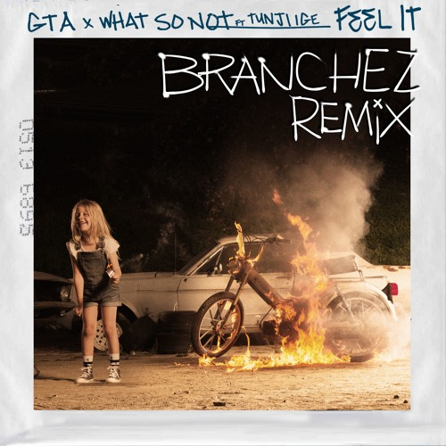 GTA & What So Not ft. Tunji Ige - Feel It (Branchez Remix)