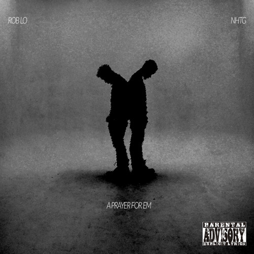 A Prayer for Em - Rob Lo X NHTG - Produced By Rob LoTE