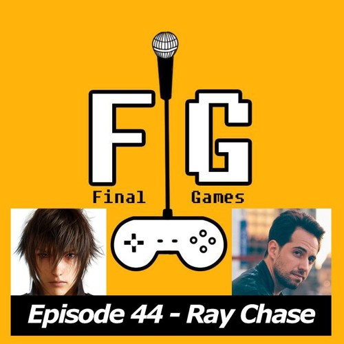 Final Games Episode 44  - Ray Chase (Voice Actor / Noctis FFXV)