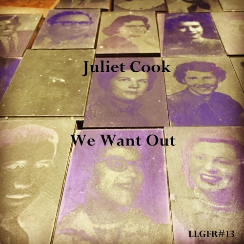 Juliet Cook: We Want Out