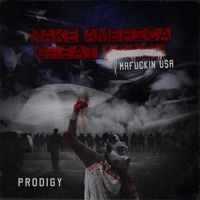 Prodigy - Make America Great Again: Mafuckin U$A